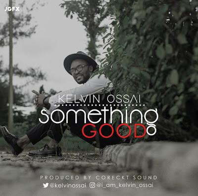 Kelvin Ossai  — Something Good